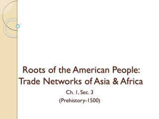 Roots of the American People:       Trade Networks of Asia & Africa