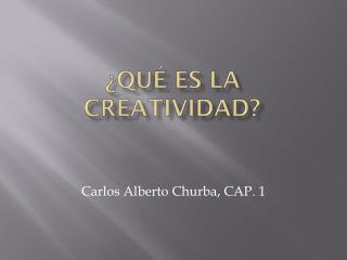 �QU� ES LA CREATIVIDAD?