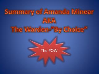 "Summary of Amanda Minear AKA The Warden-""By Choice"""