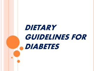 DIETARY GUIDELINES FOR DIABETES