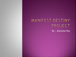 Manifest destiny Project