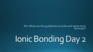 Ionic Bonding Day 2
