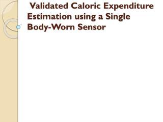 Validated Caloric Expenditure Estimation using a Single Body-Worn Sensor