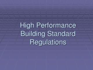 High Performance Building Standard Regulations