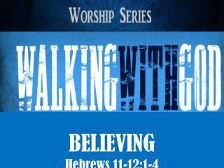 BELIEVING Hebrews  11-12:1-4