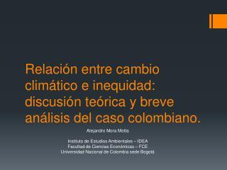 Alejandro Mora Motta Instituto de  E studios Ambientales – IDEA