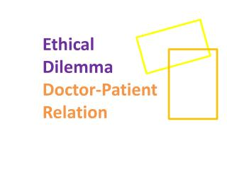 Ethical Dilemma Doctor-Patient Relation