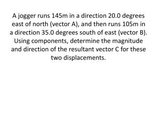 Sin 20 = A x  / 145 A x  = 49.6 m Cos 35 =  B x /105 B x  = 86.0 m A x  +  B x = 135.6 m