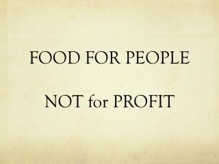 FOOD FOR PEOPLE NOT for PROFIT