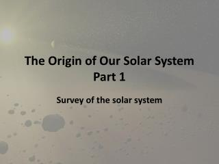 The Origin of Our Solar System  Part 1