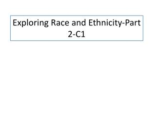 Exploring Race and  Ethnicity-Part 2-C1