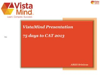 VistaMind Presentation 75 days to CAT 2013