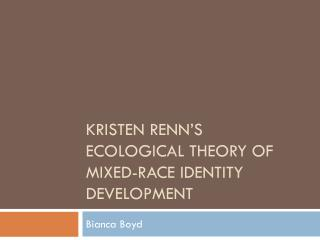 Kristen Renn�s Ecological Theory of Mixed-Race Identity Development