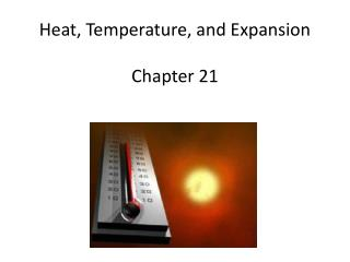 Heat, Temperature, and Expansion Chapter 21