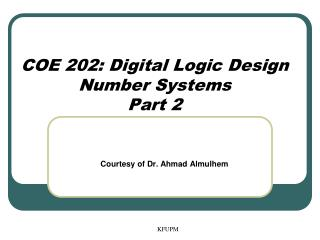 COE 202: Digital Logic Design Number Systems Part 2