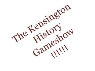 The Kensington History  Gameshow !!!!!!
