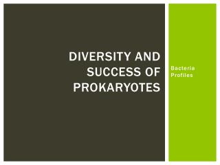 Diversity and success of Prokaryotes
