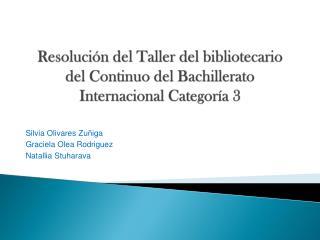Resolución del Taller del bibliotecario del Continuo del Bachillerato Internacional Categoría 3
