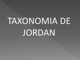 TAXONOMIA DE JORDAN