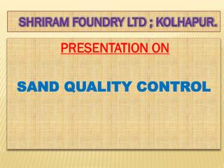 SHRIRAM FOUNDRY LTD ; KOLHAPUR.