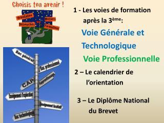1 - Les voies de formation après la 3 ème : Voie  Générale et  Technologique Voie Professionnelle