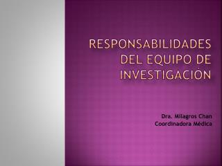 Responsabilidades  del Equipo de  Investigaci ón