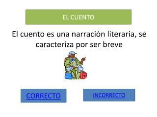 El cuento es una narración literaria, se caracteriza por ser breve