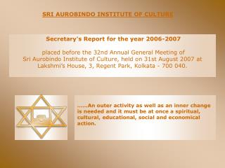 Secretarys Report for the year 2006-2007   placed before the 32nd Annual General Meeting of  Sri Aurobindo Institute of