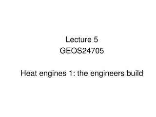 Lecture 5 GEOS24705 Heat engines 1: the engineers build