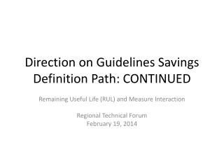 Direction on Guidelines Savings Definition Path: CONTINUED