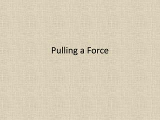 Pulling a Force
