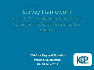 Survey Framework Session III – Implementation of Price  Survey on Household Consumption products