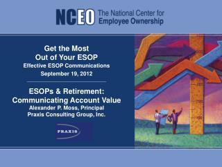 Get the Most  Out of Your ESOP Effective ESOP Communications September 19, 2012