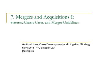 7. Mergers and  Acquisitions I: Statutes, Classic  Cases , and Merger Guidelines