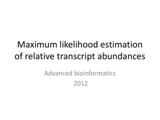 Maximum likelihood estimation of relative transcript abundances
