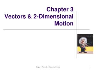 Chapter 3 Vectors & 2-Dimensional Motion