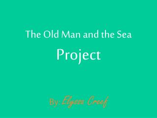 The Old Man and the Sea  Project