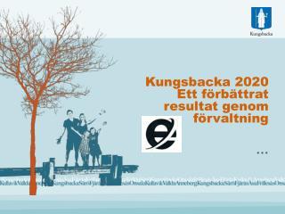 Kungsbacka 2020 Ett förbättrat resultat  genom förvaltning
