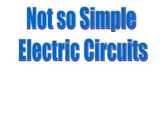 Not so Simple  Electric Circuits