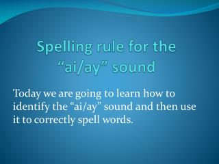 "Spelling rule for the "" ai /ay"" sound"
