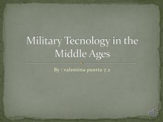 Military Tecnology  in  the M iddle A ges