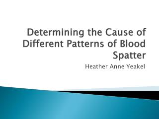 Determining the Cause of Different Patterns of Blood Spatter