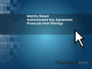 Identity Based  Authenticated  Key  Agreement Protocols  from Pairings