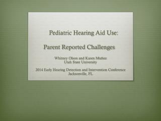 Pediatric Hearing  A id Use:  Parent Reported Challenges