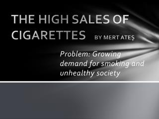 THE HIGH SALES OF  CIGARETTES    BY MERT ATEŞ