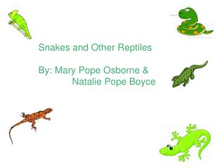 Snakes and Other Reptiles By: Mary Pope Osborne & Natalie Pope Boyce