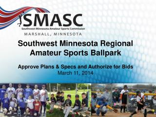 Southwest Minnesota Regional Amateur Sports Ballpark Approve Plans & Specs and Authorize for Bids