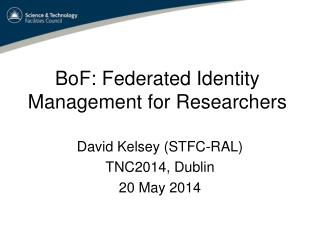 BoF : Federated  Identity Management for  Researchers