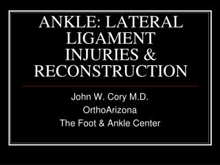 ANKLE: LATERAL LIGAMENT INJURIES & RECONSTRUCTION