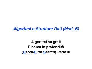 Algoritmi e Struttur e  Dati (Mod. B)